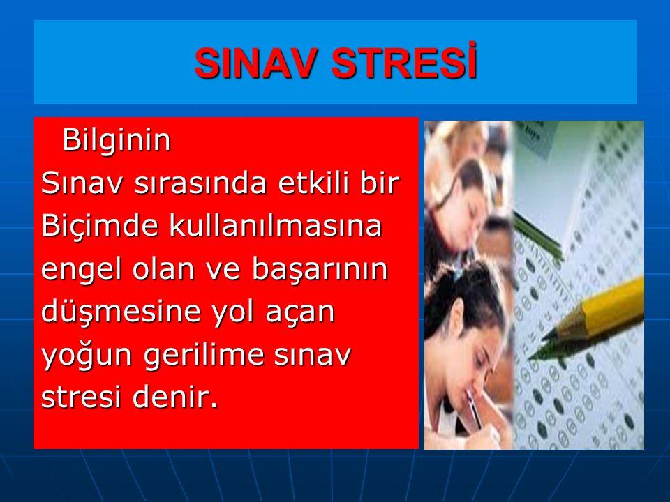 SINAV STRESİ Bilginin Bilginin Sınav sırasında etkili bir Biçimde kullanılmasına engel olan ve başarının düşmesine yol açan yoğun gerilime sınav stresi denir.