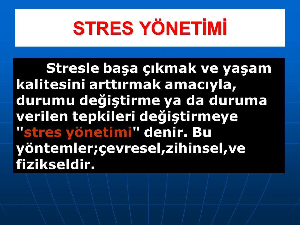 STRES YÖNETİMİ Stresle başa çıkmak ve yaşam kalitesini arttırmak amacıyla, durumu değiştirme ya da duruma verilen tepkileri değiştirmeye stres yönetimi denir.