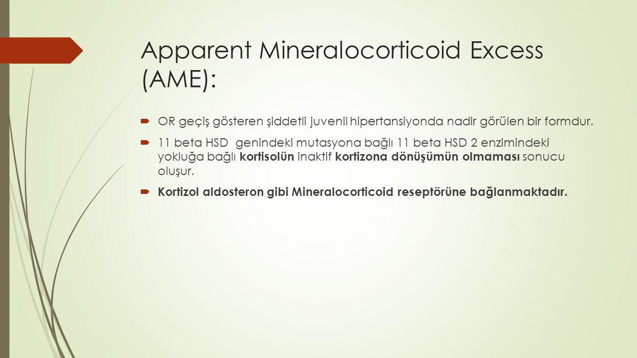 Apparent Mineralocorticoid Excess (AME):  OR geçiş gösteren şiddetli juvenil hipertansiyonda nadir görülen bir formdur.  11 beta HSD genindeki mutas