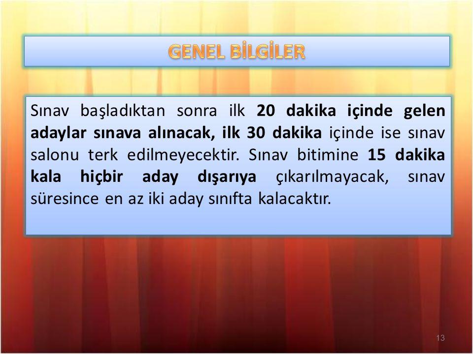 13 Sınav başladıktan sonra ilk 20 dakika içinde gelen adaylar sınava alınacak, ilk 30 dakika içinde ise sınav salonu terk edilmeyecektir.