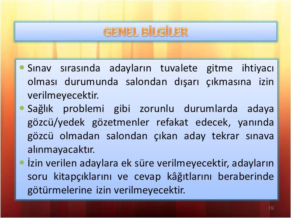 19 Sınav sırasında adayların tuvalete gitme ihtiyacı olması durumunda salondan dışarı çıkmasına izin verilmeyecektir.