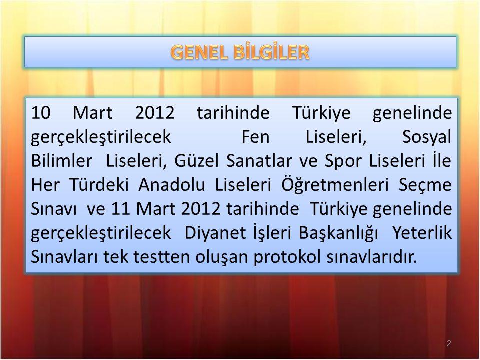 2 10 Mart 2012 tarihinde Türkiye genelinde gerçekleştirilecek Fen Liseleri, Sosyal Bilimler Liseleri, Güzel Sanatlar ve Spor Liseleri İle Her Türdeki Anadolu Liseleri Öğretmenleri Seçme Sınavı ve 11 Mart 2012 tarihinde Türkiye genelinde gerçekleştirilecek Diyanet İşleri Başkanlığı Yeterlik Sınavları tek testten oluşan protokol sınavlarıdır.