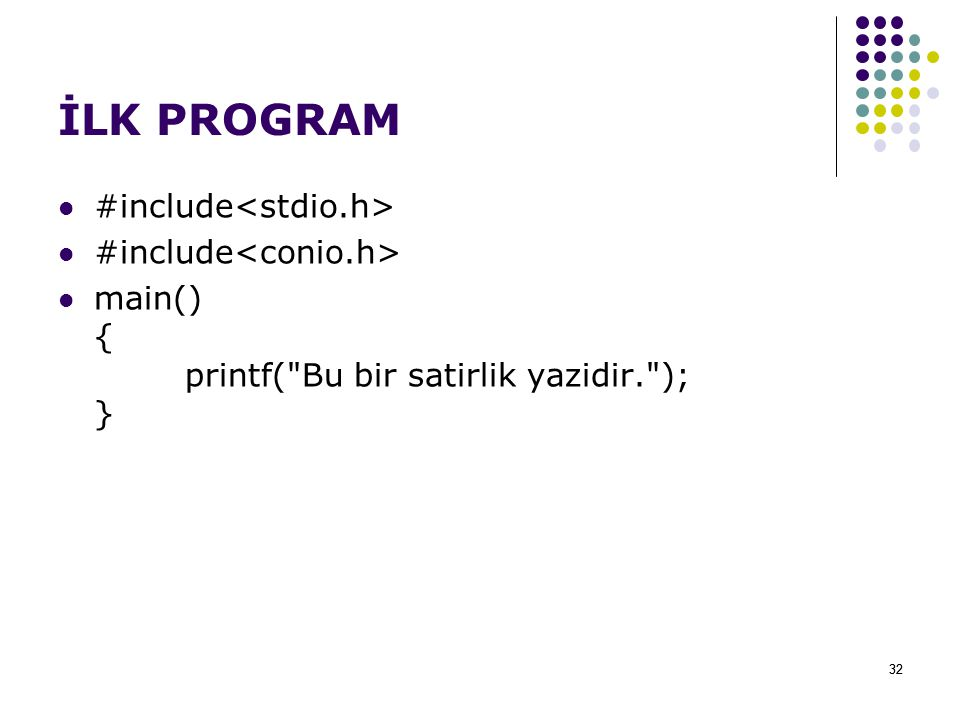 32 İLK PROGRAM #include main() { printf(