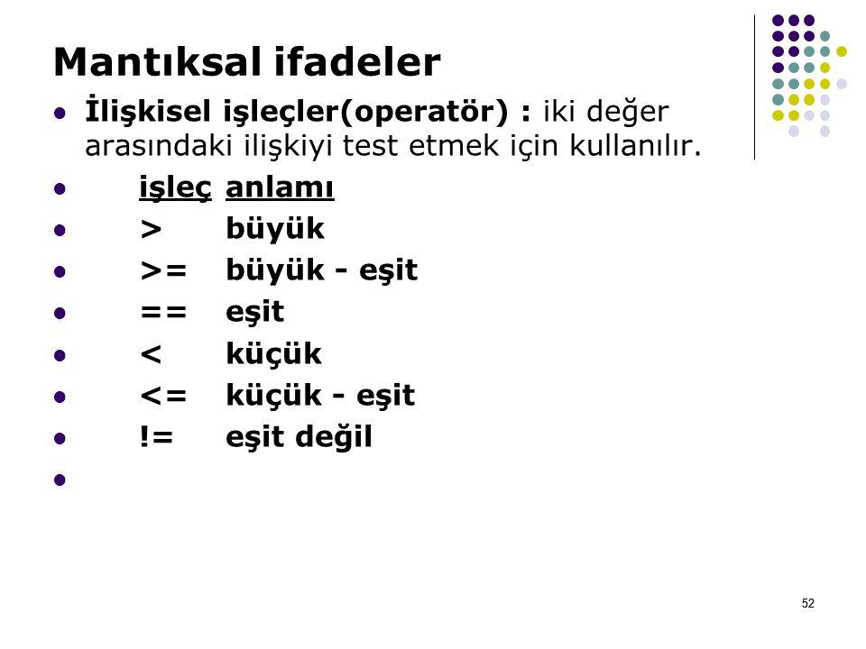 52 Mantıksal ifadeler İlişkisel işleçler(operatör) : iki değer arasındaki ilişkiyi test etmek için kullanılır.
