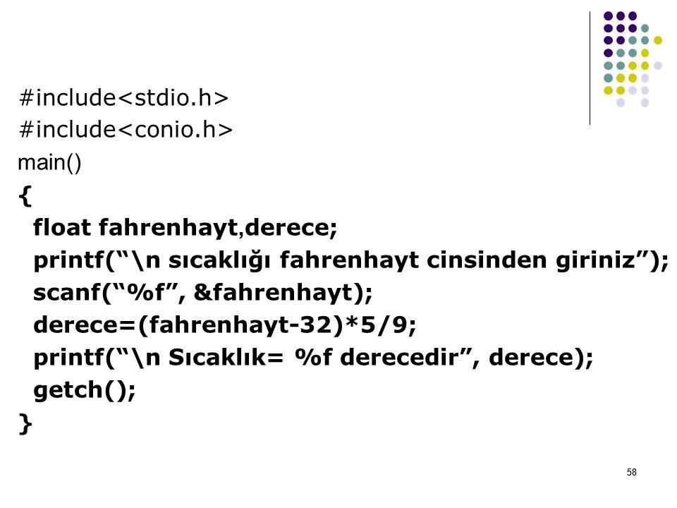 58 #include main() { float fahrenhayt, derece; printf( \n sıcaklığı fahrenhayt cinsinden giriniz ); scanf( %f , &fahrenhayt); derece=(fahrenhayt-32)*5/9; printf( \n Sıcaklık= %f derecedir , derece); getch(); } 58
