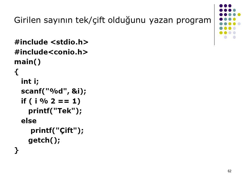 62 Girilen sayının tek/çift olduğunu yazan program #include main() { int i; scanf( %d , &i); if ( i % 2 == 1) printf( Tek ); else printf( Çift ); getch(); } 62