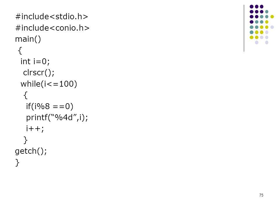 75 #include main() { int i=0; clrscr(); while(i<=100) { if(i%8 ==0) printf( %4d ,i); i++; } getch(); }