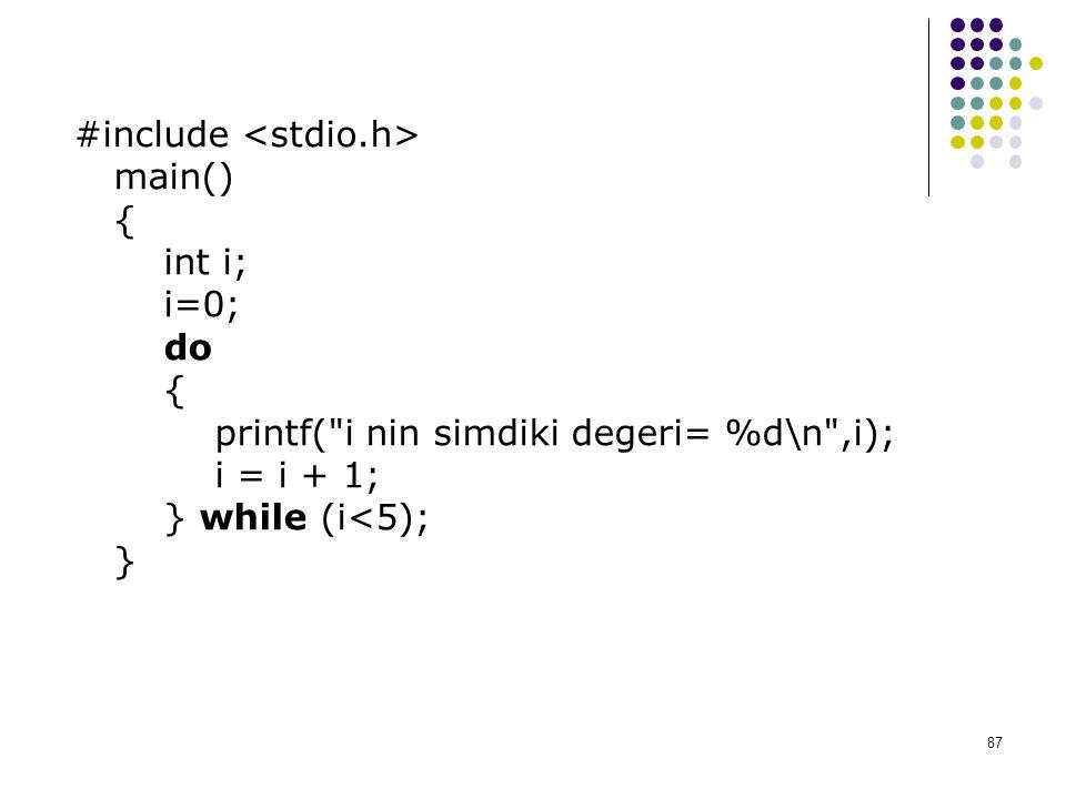 87 #include main() { int i; i=0; do { printf( i nin simdiki degeri= %d\n ,i); i = i + 1; } while (i<5); }