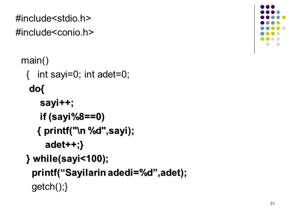 91 #include main() { int sayi=0; int adet=0; do{ sayi++; sayi++; if (sayi%8==0) if (sayi%8==0) { printf(
