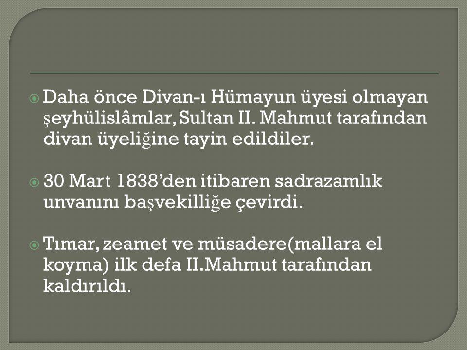  Daha önce Divan-ı Hümayun üyesi olmayan ş eyhülislâmlar, Sultan II. Mahmut tarafından divan üyeli ğ ine tayin edildiler.  30 Mart 1838'den itibaren