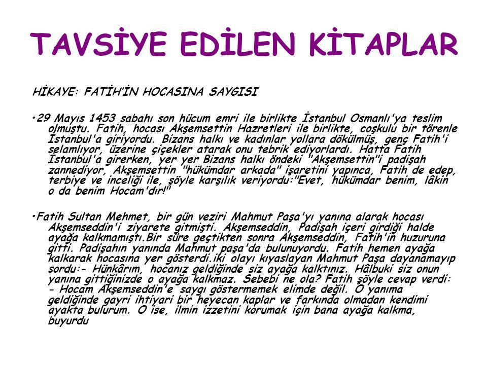 TAVSİYE EDİLEN KİTAPLAR HİKAYE: FATİH'İN HOCASINA SAYGISI 29 Mayıs 1453 sabahı son hücum emri ile birlikte İstanbul Osmanlı'ya teslim olmuştu. Fatih,