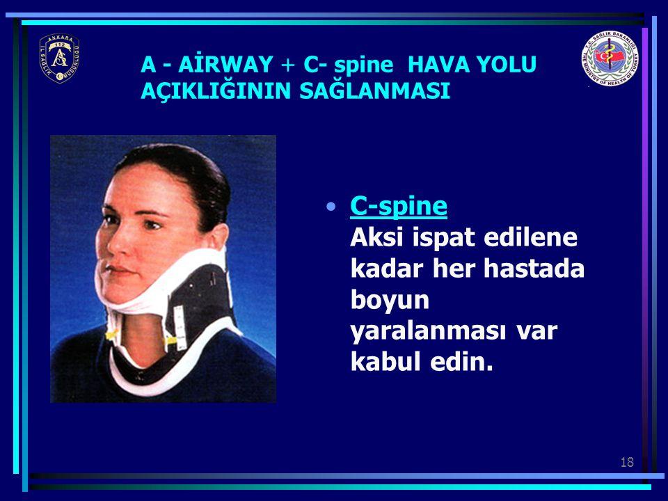 18 A - AİRWAY + C- spine HAVA YOLU AÇIKLIĞININ SAĞLANMASI C-spine Aksi ispat edilene kadar her hastada boyun yaralanması var kabul edin.C-spine