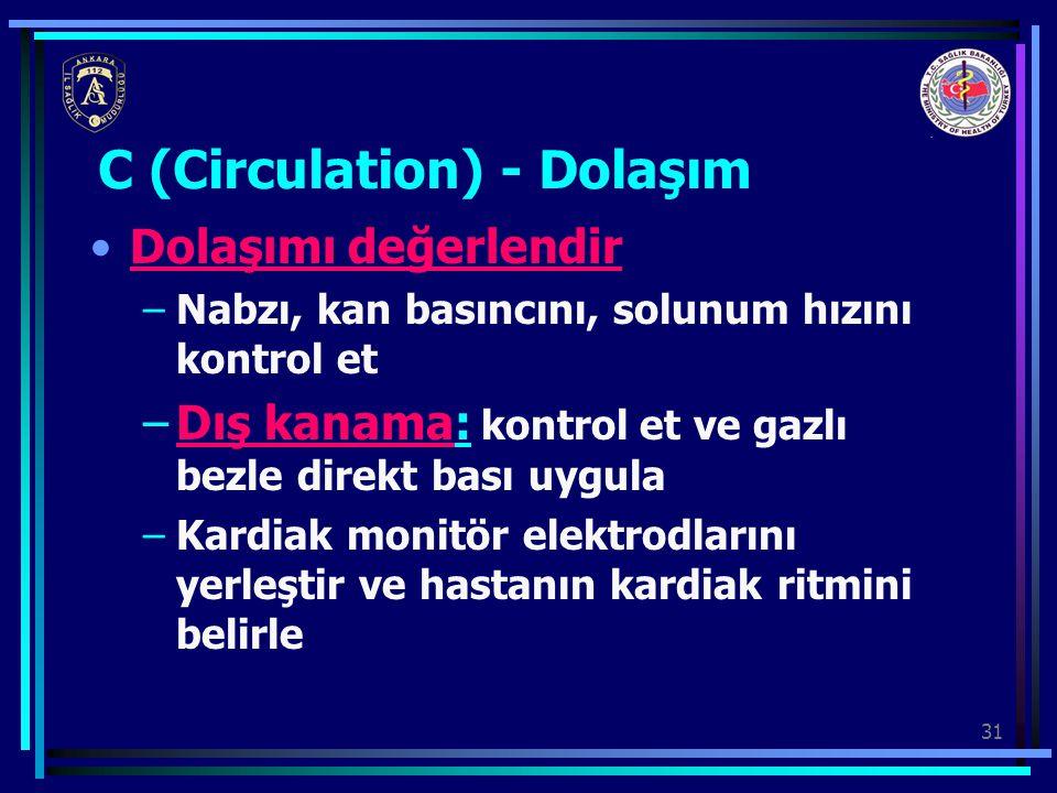 31 C (Circulation) - Dolaşım Dolaşımı değerlendir –Nabzı, kan basıncını, solunum hızını kontrol et –Dış kanama: kontrol et ve gazlı bezle direkt bası