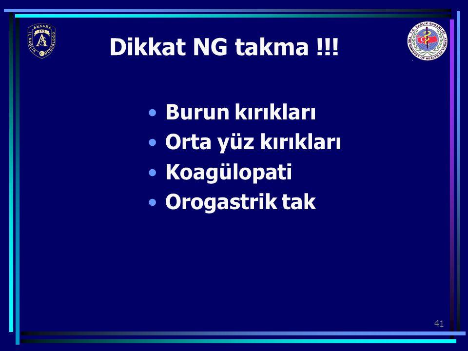 41 Burun kırıkları Orta yüz kırıkları Koagülopati Orogastrik tak Dikkat NG takma !!!