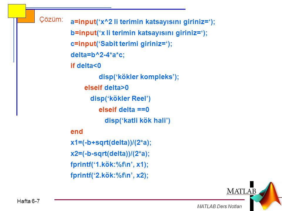 Hafta 6-7 MATLAB Ders Notları a=input('x^2 li terimin katsayısını giriniz='); b=input('x li terimin katsayısını giriniz='); c=input('Sabit terimi giri