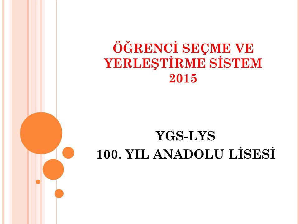 ÖĞRENCİ SEÇME VE YERLEŞTİRME SİSTEM 2015 YGS-LYS 100. YIL ANADOLU LİSESİ