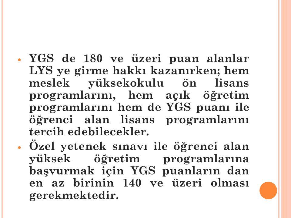  YGS de 180 ve üzeri puan alanlar LYS ye girme hakkı kazanırken; hem meslek yüksekokulu ön lisans programlarını, hem açık öğretim programlarını hem d