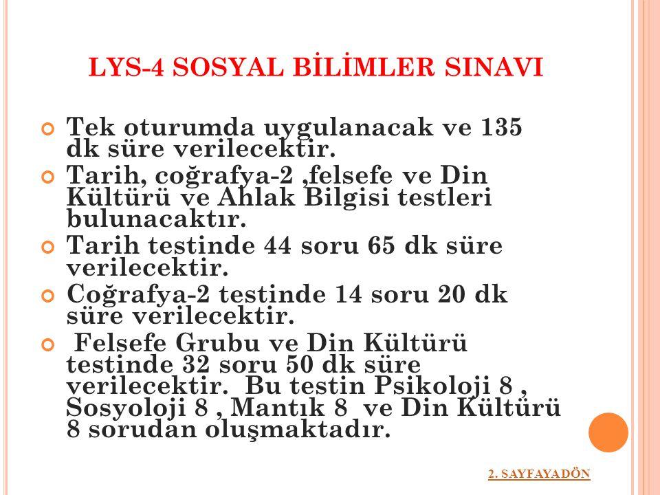 LYS-4 SOSYAL BİLİMLER SINAVI Tek oturumda uygulanacak ve 135 dk süre verilecektir. Tarih, coğrafya-2,felsefe ve Din Kültürü ve Ahlak Bilgisi testleri