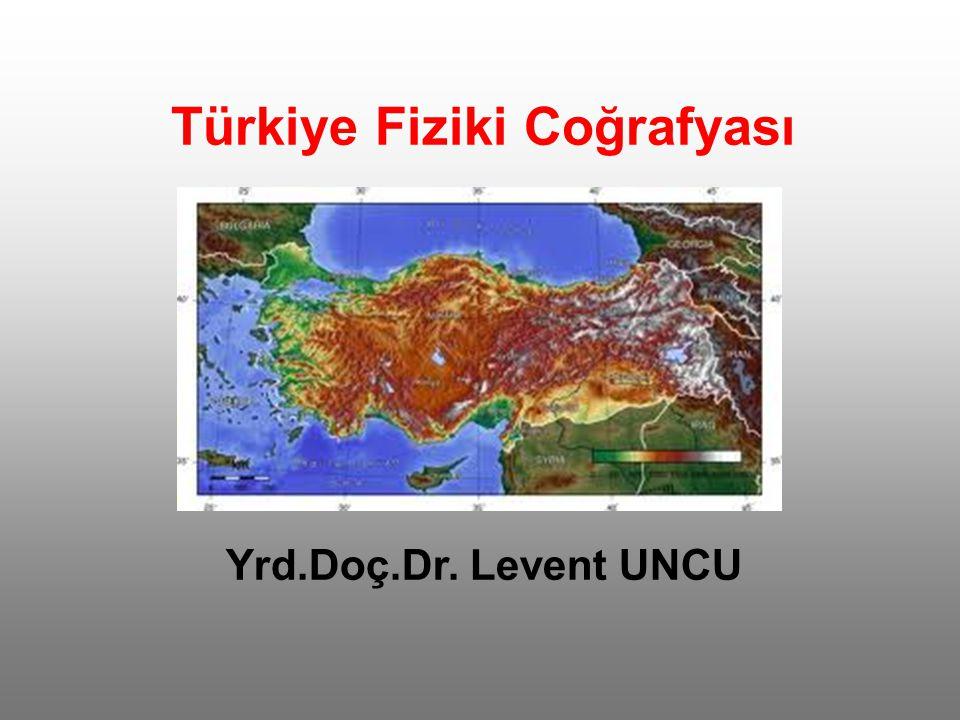 Türkiye Fiziki Coğrafyası Yrd.Doç.Dr. Levent UNCU