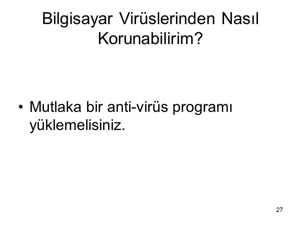 Bilgisayar Virüslerinden Nasıl Korunabilirim? Mutlaka bir anti-virüs programı yüklemelisiniz. 27