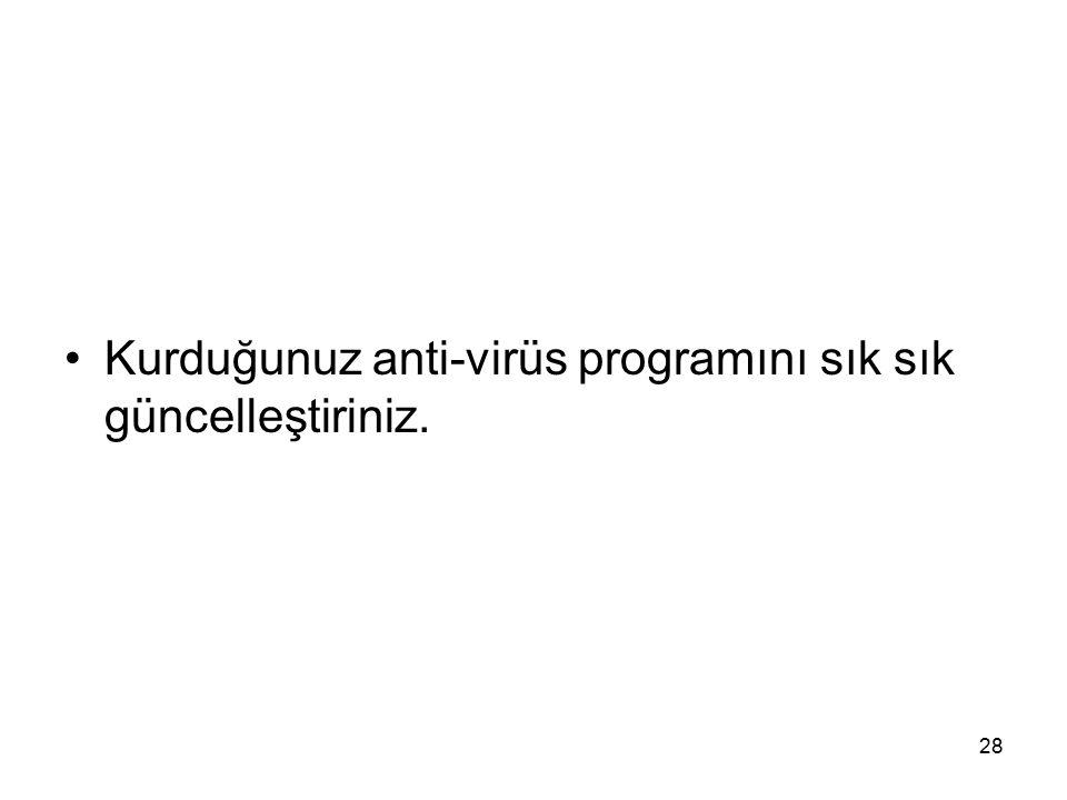 Kurduğunuz anti-virüs programını sık sık güncelleştiriniz. 28