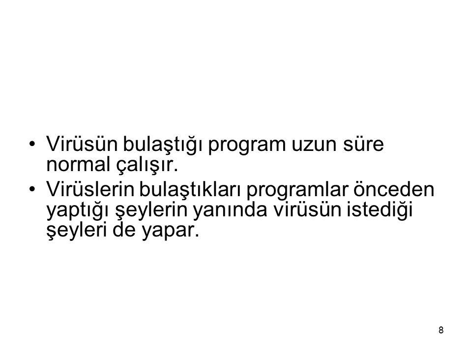 Virüsün bulaştığı program uzun süre normal çalışır. Virüslerin bulaştıkları programlar önceden yaptığı şeylerin yanında virüsün istediği şeyleri de ya