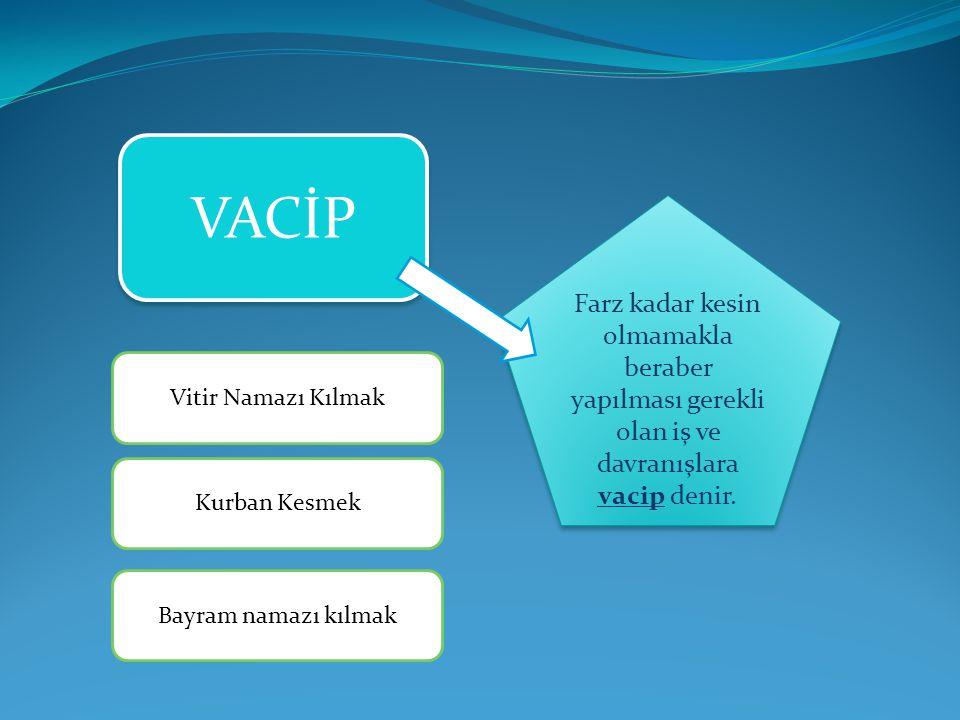 VACİP Farz kadar kesin olmamakla beraber yapılması gerekli olan iş ve davranışlara vacip denir.