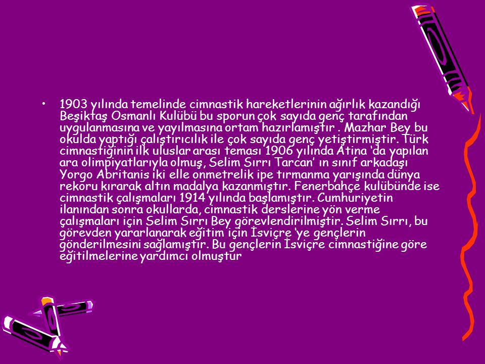 1903 yılında temelinde cimnastik hareketlerinin ağırlık kazandığı Beşiktaş Osmanlı Kulübü bu sporun çok sayıda genç tarafından uygulanmasına ve yayılm