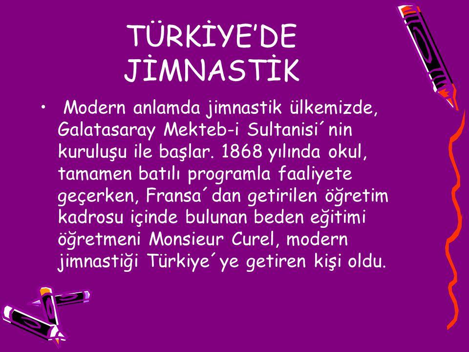 Modern anlamda jimnastik ülkemizde, Galatasaray Mekteb-i Sultanisi´nin kuruluşu ile başlar. 1868 yılında okul, tamamen batılı programla faaliyete geçe