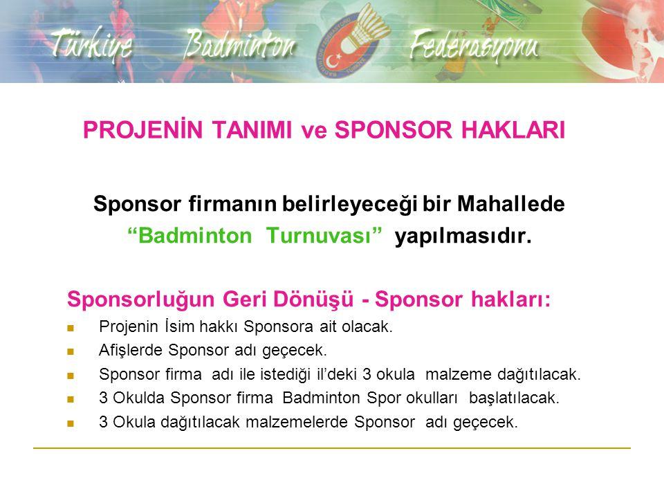 PROJENİN TANIMI ve SPONSOR HAKLARI Sponsor firmanın belirleyeceği bir Mahallede Badminton Turnuvası yapılmasıdır.