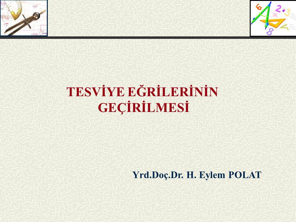 Yrd.Doç.Dr. H. Eylem POLAT TESVİYE EĞRİLERİNİN GEÇİRİLMESİ