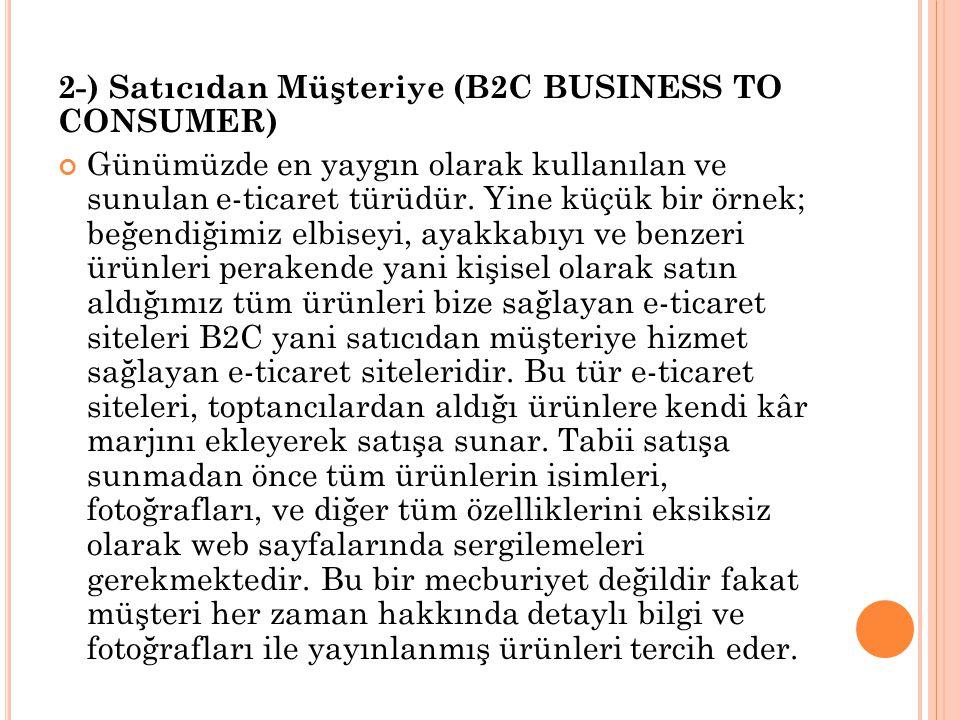 2-) Satıcıdan Müşteriye (B2C BUSINESS TO CONSUMER) Günümüzde en yaygın olarak kullanılan ve sunulan e-ticaret türüdür.