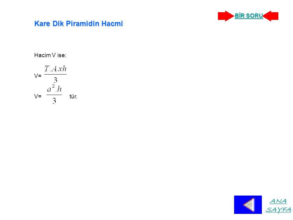 Kare Dik Piramidin Hacmi Hacim V ise; V= V= tür. ANA SAYFA ANA SAYFA BİR SORU BİR SORU