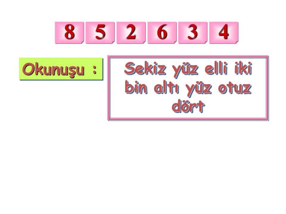 Okunuşu : Sekiz yüz elli iki bin altı yüz otuz dört Sekiz yüz elli iki bin altı yüz otuz dört 852634