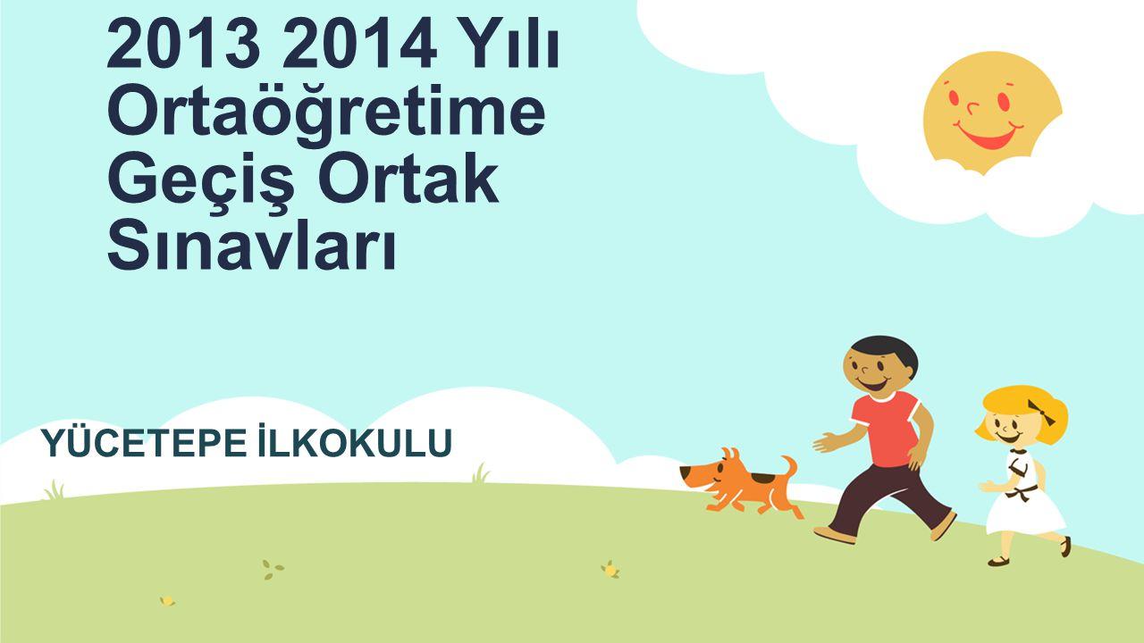 2013 2014 Yılı Ortaöğretime Geçiş Ortak Sınavları YÜCETEPE İLKOKULU