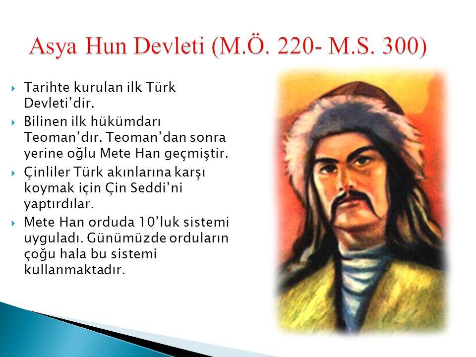  Tarihte kurulan ilk Türk Devleti'dir.  Bilinen ilk hükümdarı Teoman'dır. Teoman'dan sonra yerine oğlu Mete Han geçmiştir.  Çinliler Türk akınların