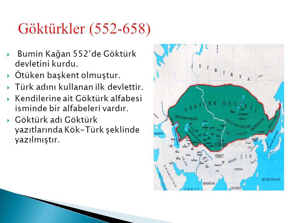  Bumin Kağan 552'de Göktürk devletini kurdu.  Ötüken başkent olmuştur.  Türk adını kullanan ilk devlettir.  Kendilerine ait Göktürk alfabesi ismin