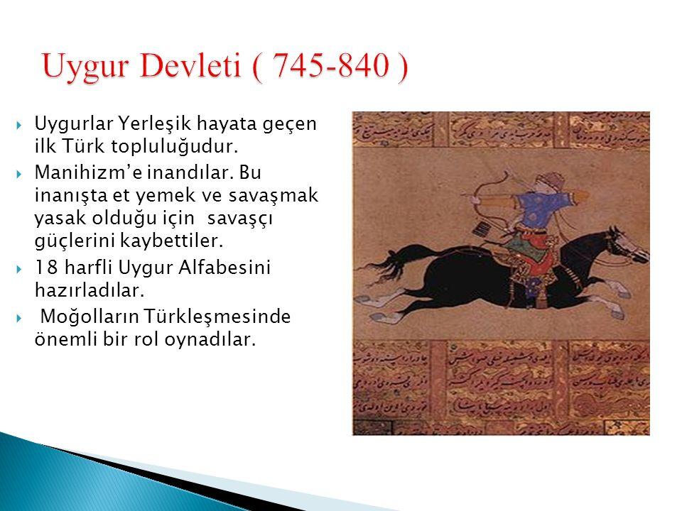  Uygurlar Yerleşik hayata geçen ilk Türk topluluğudur.  Manihizm'e inandılar. Bu inanışta et yemek ve savaşmak yasak olduğu için savaşçı güçlerini k