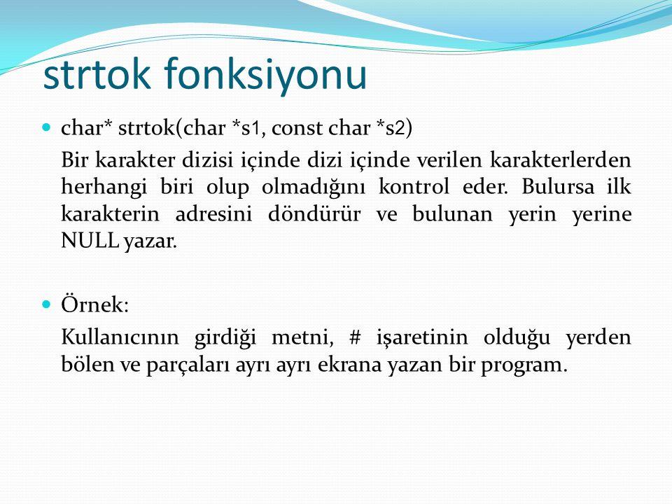 strtok fonksiyonu char* strtok(char *s 1, const char *s 2 ) Bir karakter dizisi içinde dizi içinde verilen karakterlerden herhangi biri olup olmadığını kontrol eder.