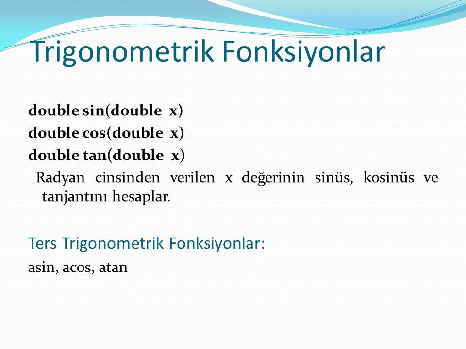 Trigonometrik Fonksiyonlar double sin(double x) double cos(double x) double tan(double x) Radyan cinsinden verilen x değerinin sinüs, kosinüs ve tanjantını hesaplar.