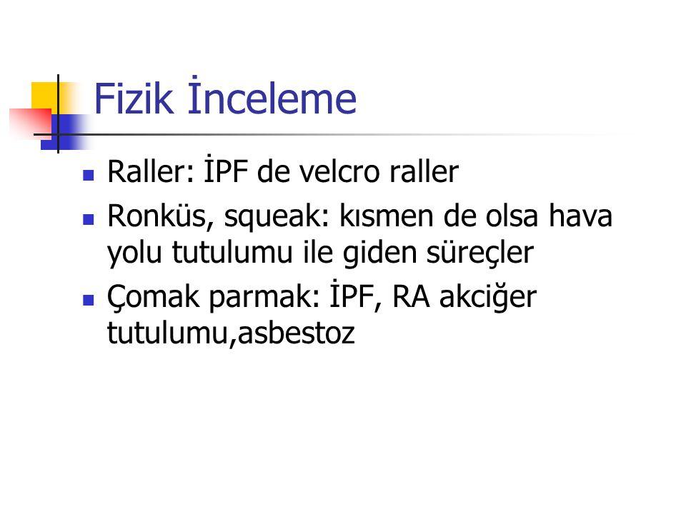 Fizik İnceleme Raller: İPF de velcro raller Ronküs, squeak: kısmen de olsa hava yolu tutulumu ile giden süreçler Çomak parmak: İPF, RA akciğer tutulum