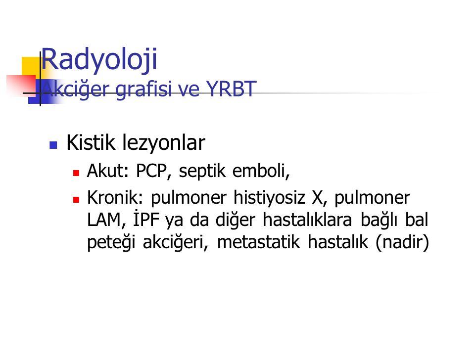 Radyoloji Akciğer grafisi ve YRBT Kistik lezyonlar Akut: PCP, septik emboli, Kronik: pulmoner histiyosiz X, pulmoner LAM, İPF ya da diğer hastalıklara
