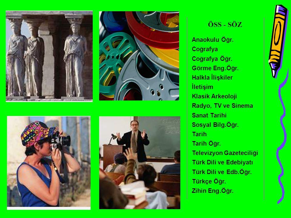 ÖSS - SÖZ AnaokuluÖğr. Coğrafya Öğr. GörmeEng.Öğr. Halkla İlişkiler İletişim Klasik Arkeoloji Radyo, TV ve Sinema Sanat Tarihi SosyalBilg.Öğr. Tarih Ö