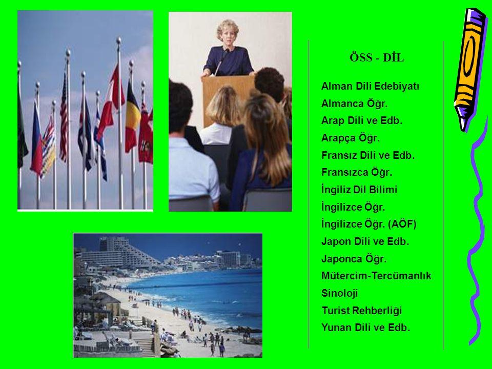 ÖSS - DİL Alman Dili Edebiyatı AlmancaÖğr. Arap Dili veEdb. ArapçaÖğr. Fransız Dili veEdb. FransızcaÖğr. İngiliz Dil Bilimi İngilizceÖğr. İngilizceÖğr