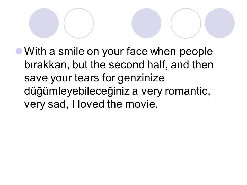 With a smile on your face when people bırakkan, but the second half, and then save your tears for genzinize düğümleyebileceğiniz a very romantic, very sad, I loved the movie.