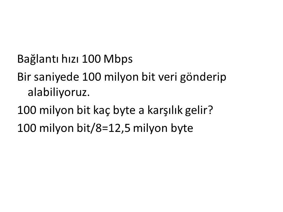 Bağlantı hızı 100 Mbps Bir saniyede 100 milyon bit veri gönderip alabiliyoruz.