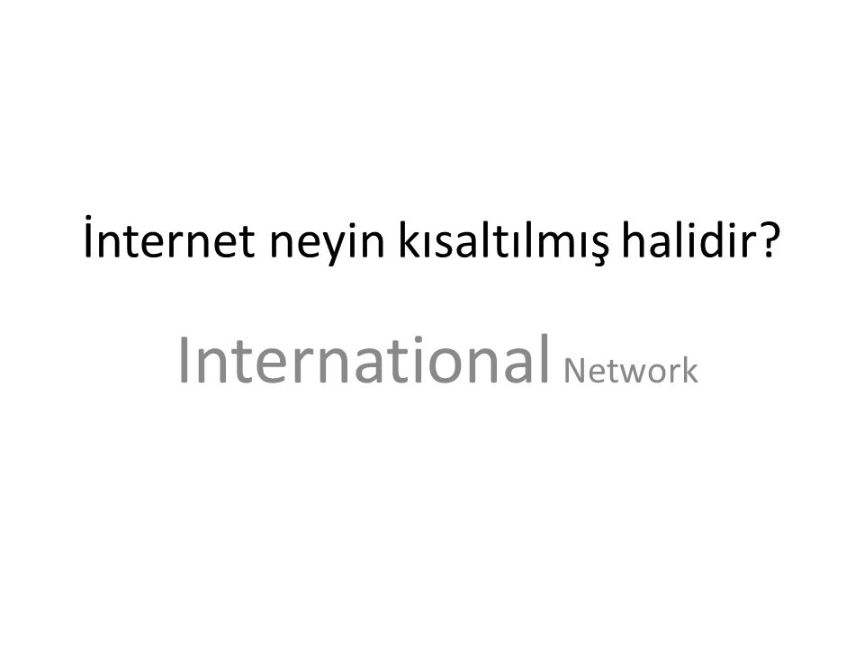 İnternet neyin kısaltılmış halidir? International Network