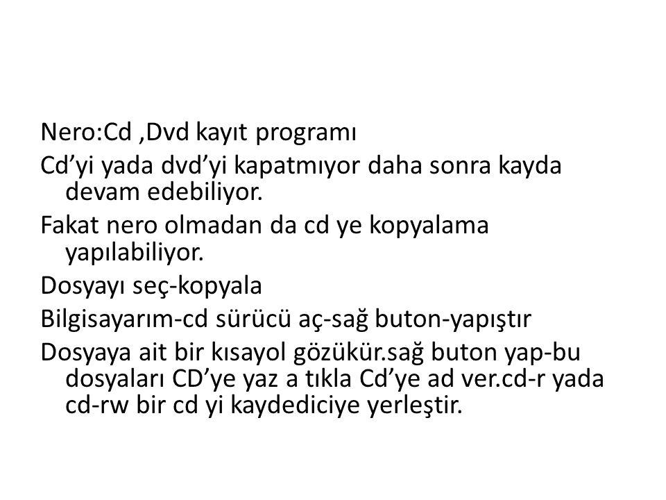 Nero:Cd,Dvd kayıt programı Cd'yi yada dvd'yi kapatmıyor daha sonra kayda devam edebiliyor.