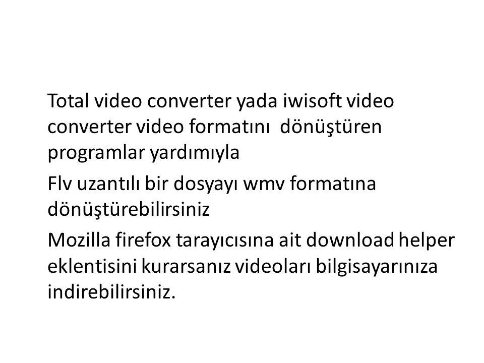 Total video converter yada iwisoft video converter video formatını dönüştüren programlar yardımıyla Flv uzantılı bir dosyayı wmv formatına dönüştürebilirsiniz Mozilla firefox tarayıcısına ait download helper eklentisini kurarsanız videoları bilgisayarınıza indirebilirsiniz.