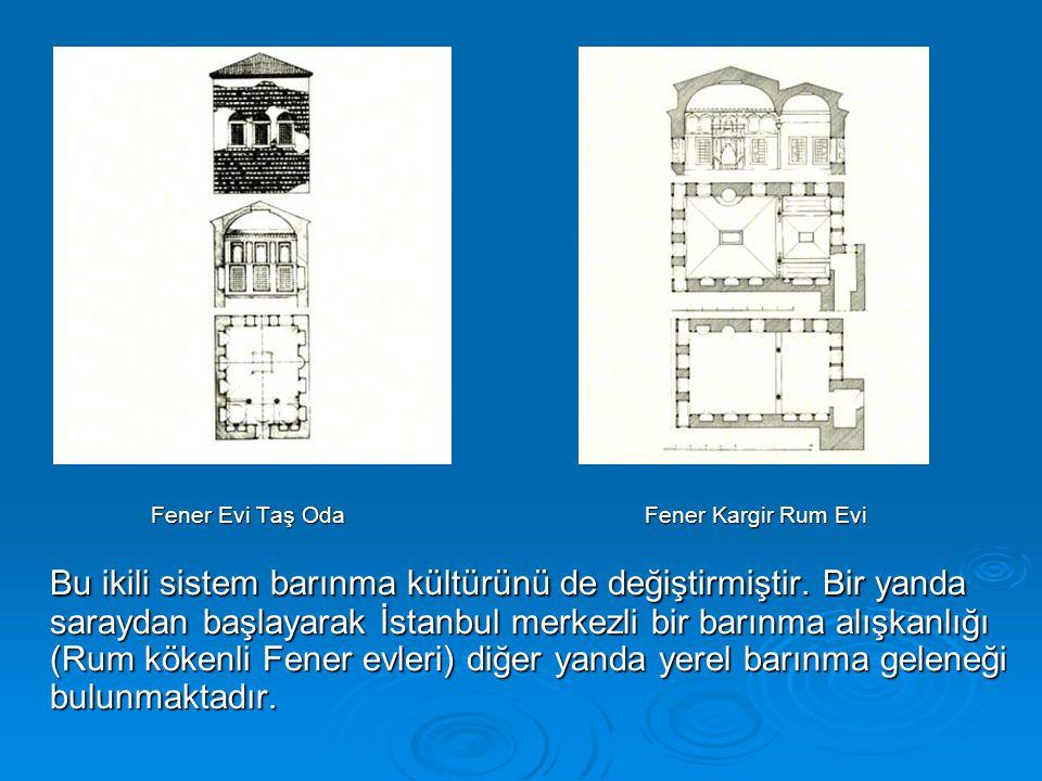 Fener Evi Taş Oda Fener Kargir Rum Evi Bu ikili sistem barınma kültürünü de değiştirmiştir.